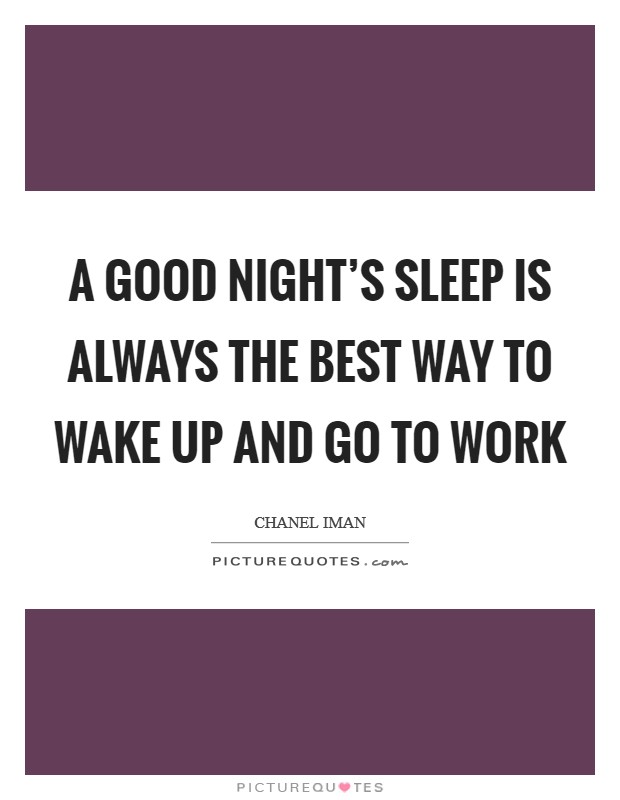 A good night's sleep is always the best way to wake up and go to work Picture Quote #1
