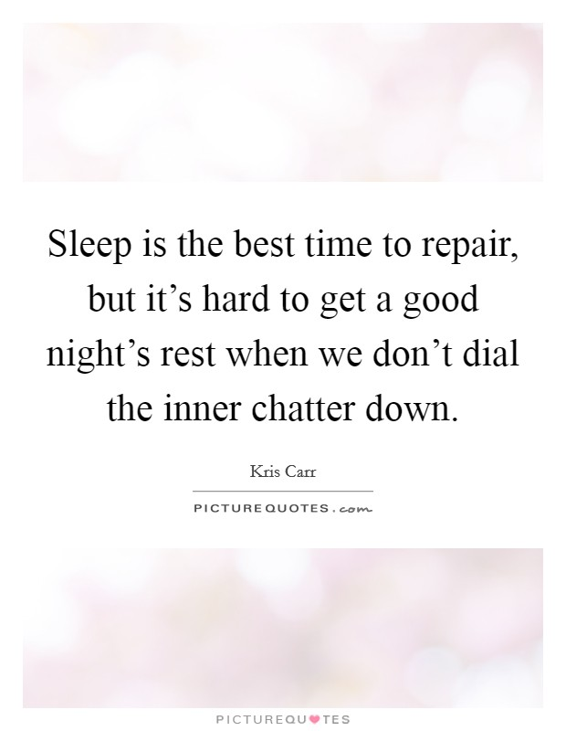 Sleep is the best time to repair, but it's hard to get a good night's rest when we don't dial the inner chatter down Picture Quote #1