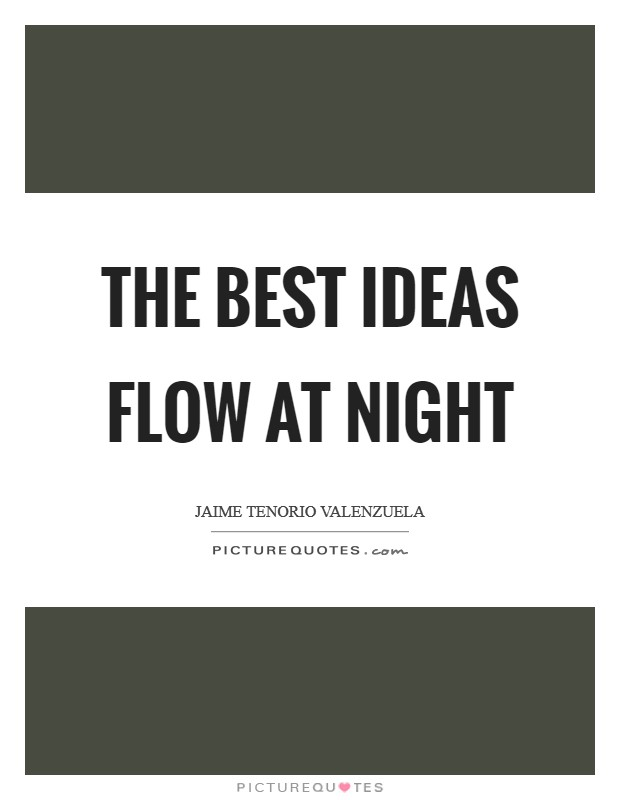 The best ideas flow at night Picture Quote #1