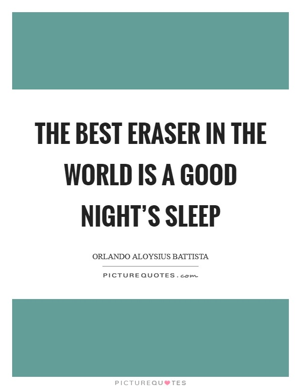 The best eraser in the world is a good night's sleep Picture Quote #1