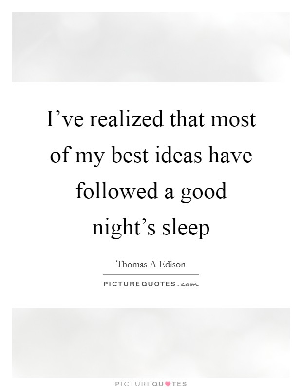 I've realized that most of my best ideas have followed a good night's sleep Picture Quote #1