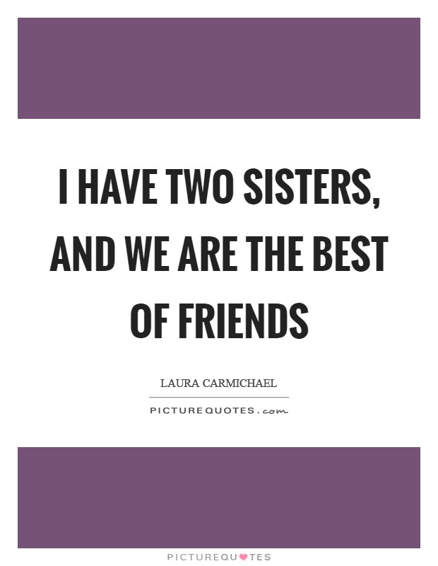 I have two sisters, and we are the best of friends Picture Quote #1
