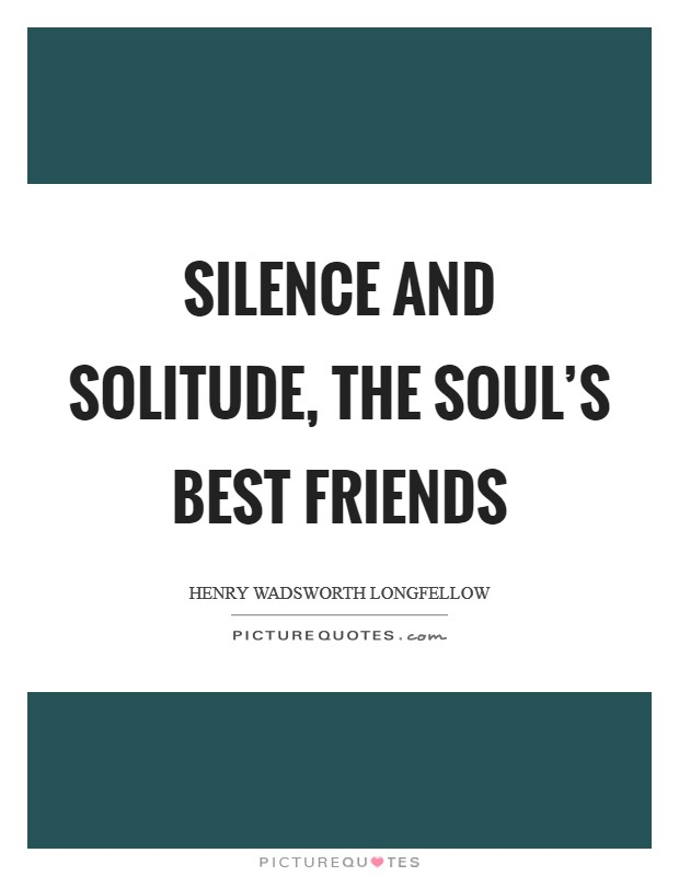 Silence and solitude, the soul's best friends Picture Quote #1