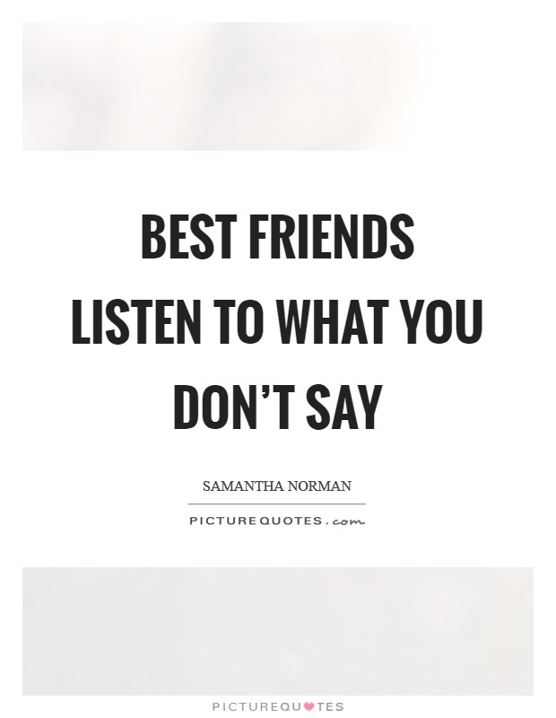 Best friends listen to what you don't say Picture Quote #1