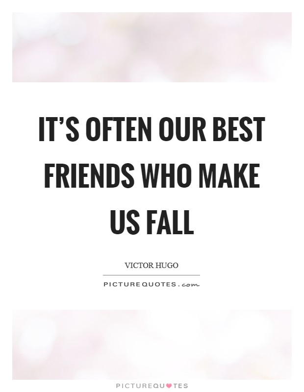 It's often our best friends who make us fall Picture Quote #1