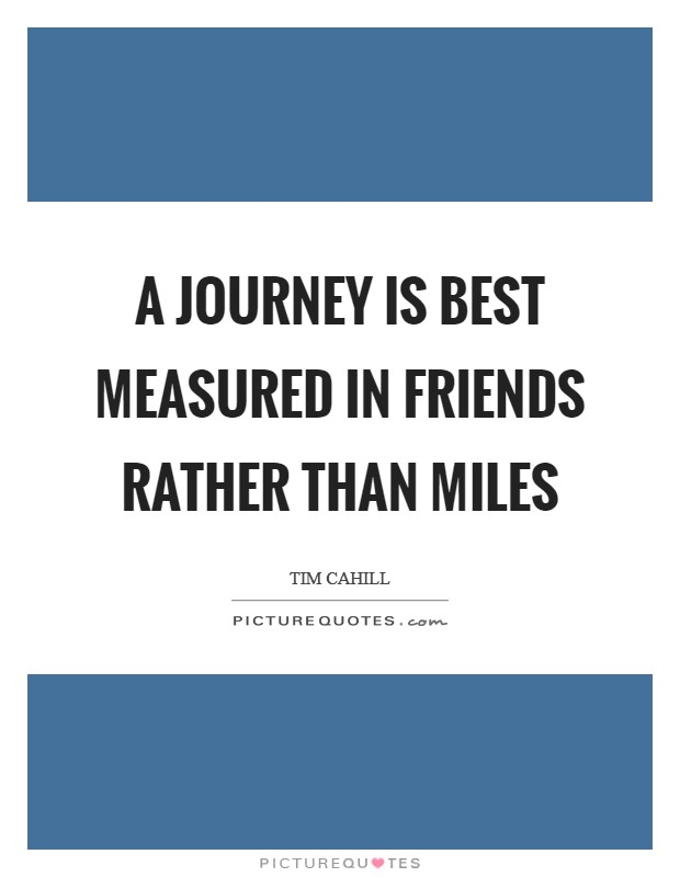 A journey is best measured in friends rather than miles Picture Quote #1