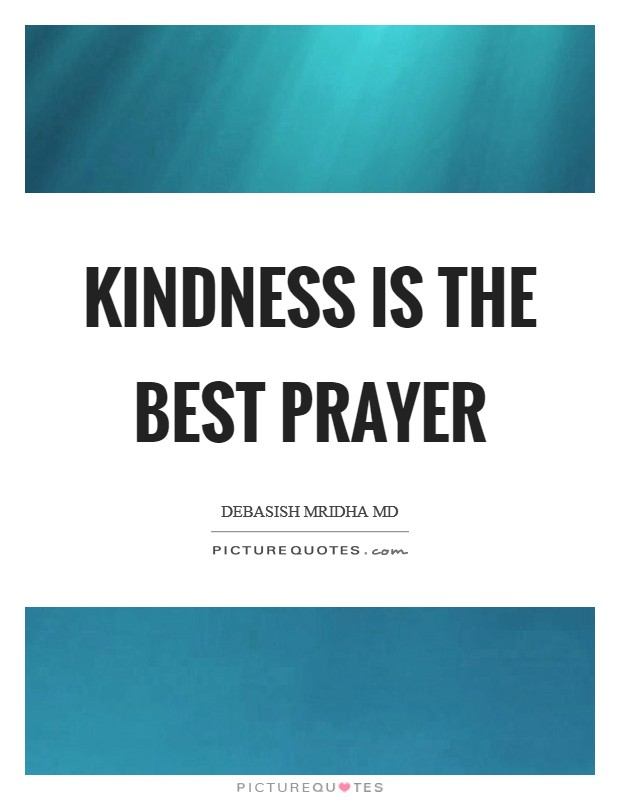 Kindness is the best prayer Picture Quote #1