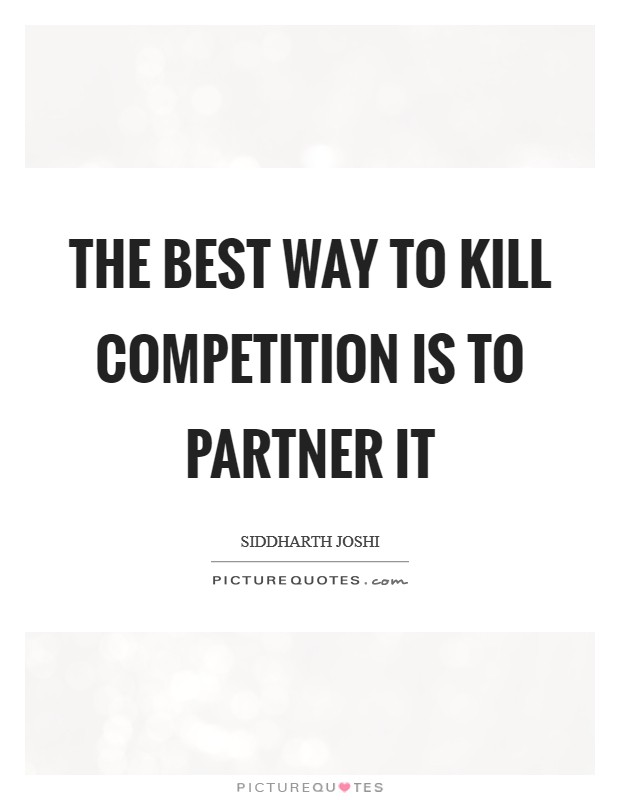 The best way to kill competition is to partner it Picture Quote #1