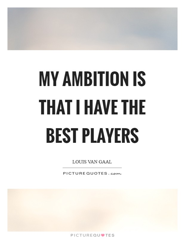 My ambition is that I have the best players Picture Quote #1