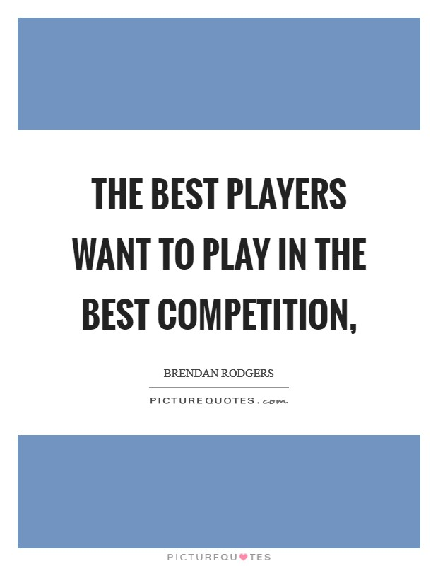 The best players want to play in the best competition, Picture Quote #1