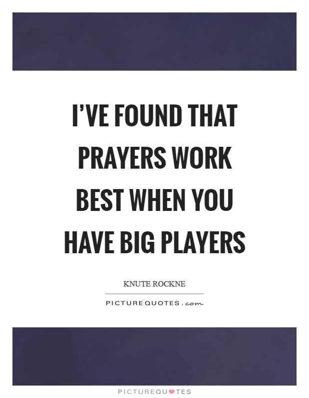 I've found that prayers work best when you have big players Picture Quote #1