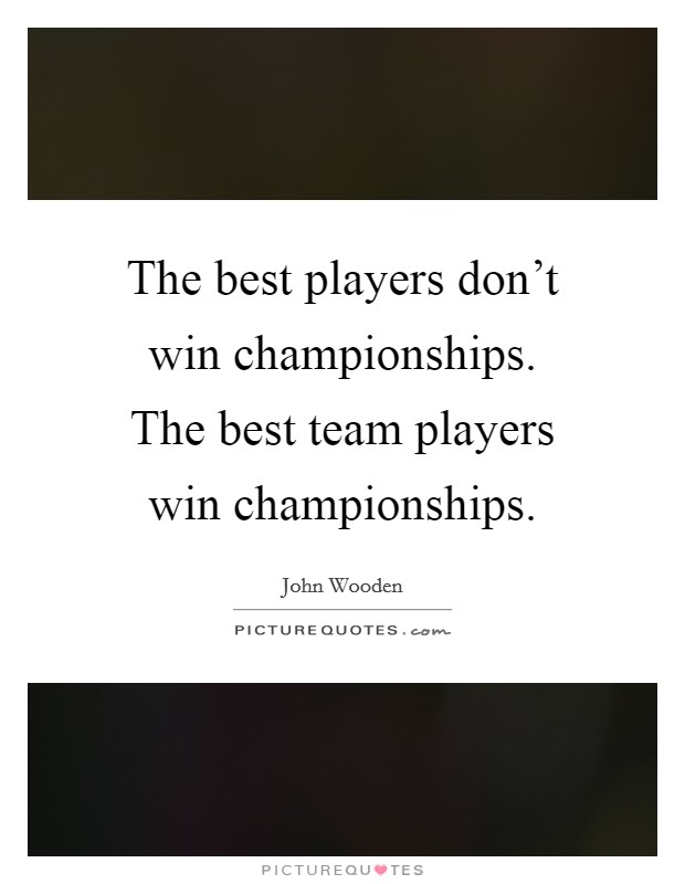 The best players don't win championships. The best team players win championships Picture Quote #1