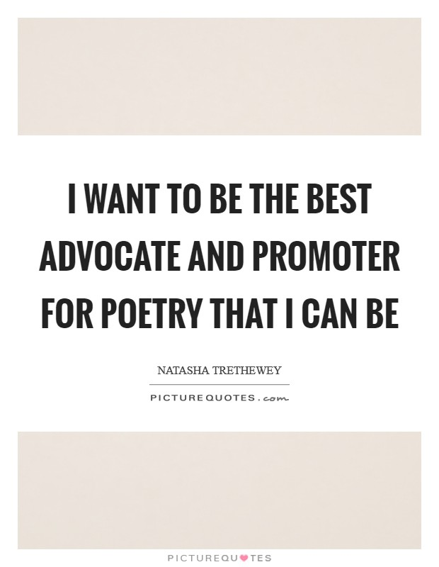 I want to be the best advocate and promoter for poetry that I can be Picture Quote #1