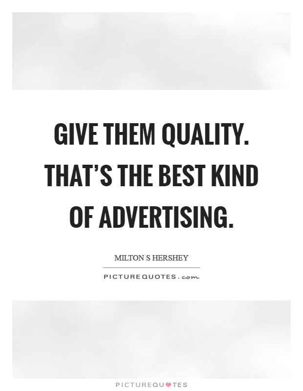 Give them quality. That's the best kind of advertising Picture Quote #1