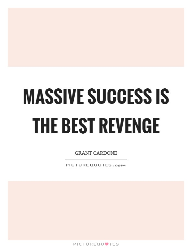 Massive success is the best revenge Picture Quote #1