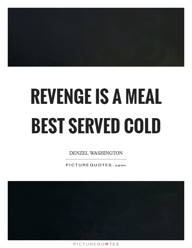 Revenge is a meal best served cold Picture Quote #1