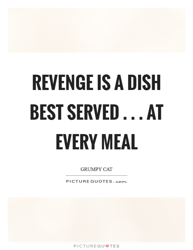 Revenge is a dish best served . . . At every meal Picture Quote #1