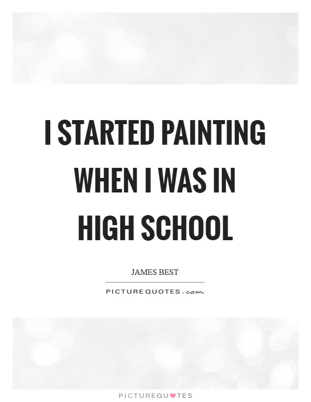 I started painting when I was in high school Picture Quote #1