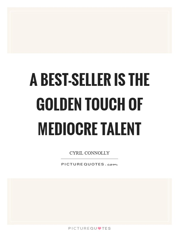 A best-seller is the golden touch of mediocre talent Picture Quote #1