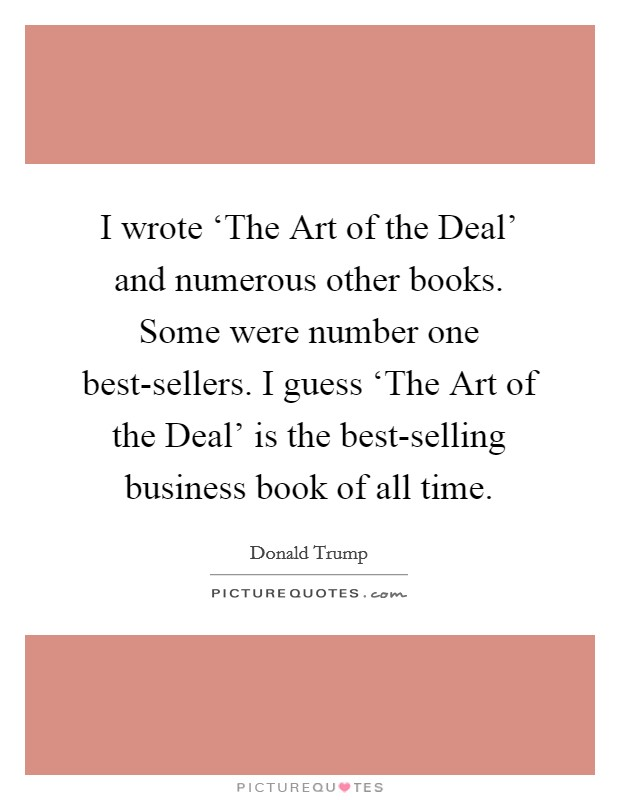 The Art Of The Deal Quotes Awesome I Wrote 'the Art Of The Deal' And Numerous Other Books