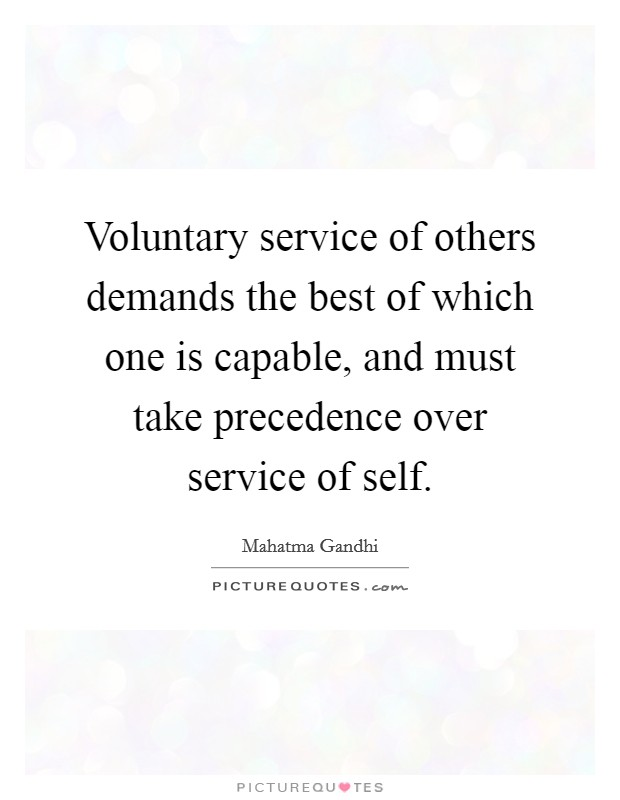 Voluntary service of others demands the best of which one is capable, and must take precedence over service of self Picture Quote #1