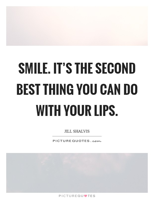 Smile. it's the second best thing you can do with your lips. Picture Quote #1