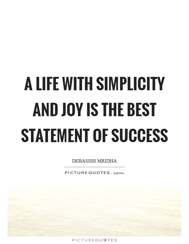 A life with simplicity and joy is the best statement of success Picture Quote #1