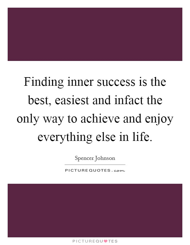 Finding inner success is the best, easiest and infact the only way to achieve and enjoy everything else in life Picture Quote #1