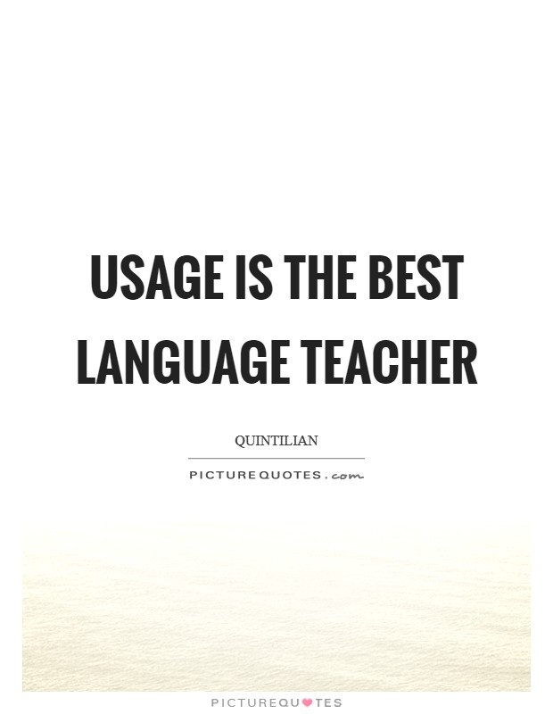 Usage is the best language teacher Picture Quote #1