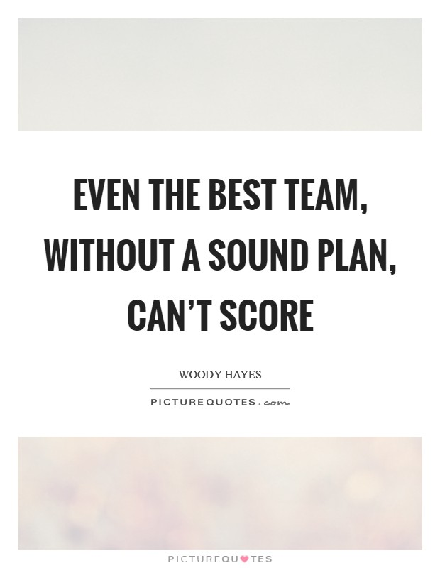 Even the best team, without a sound plan, can't score Picture Quote #1
