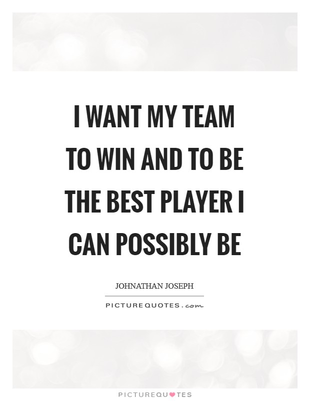 I want my team to win and to be the best player I can possibly be Picture Quote #1