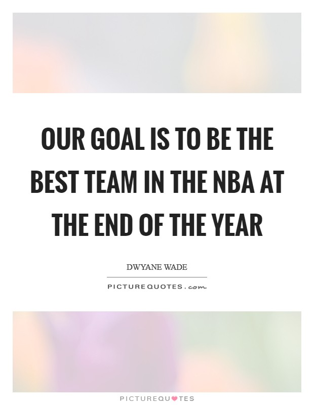 Our goal is to be the best team in the NBA at the end of the year Picture Quote #1