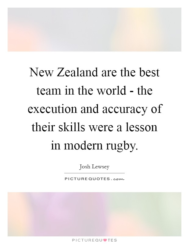 New Zealand are the best team in the world - the execution and accuracy of their skills were a lesson in modern rugby Picture Quote #1