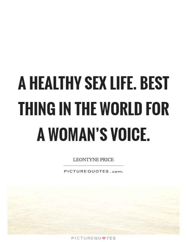 A healthy sex life. Best thing in the world for a woman's voice Picture Quote #1