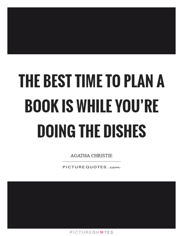 The best time to plan a book is while you're doing the dishes Picture Quote #1