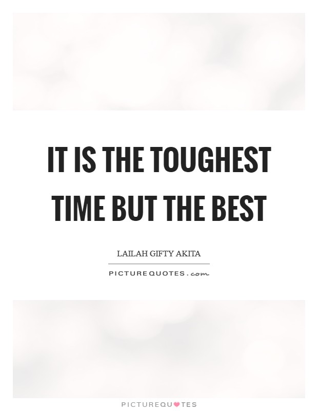 It is the toughest time but the best Picture Quote #1