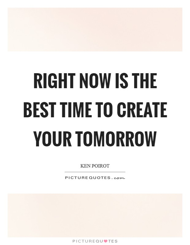 Right now is the best time to create your tomorrow Picture Quote #1