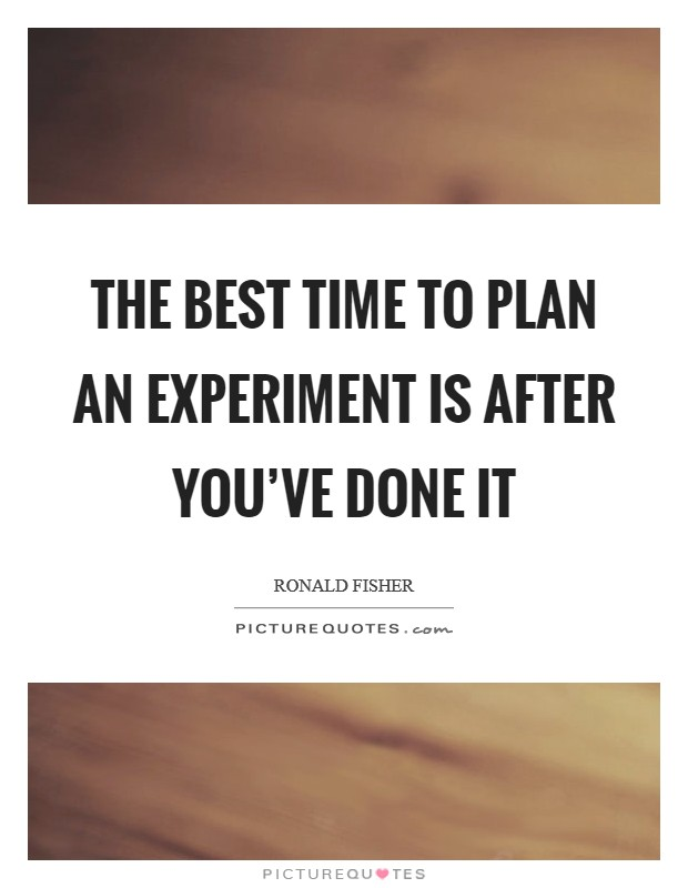 The best time to plan an experiment is after you've done it Picture Quote #1