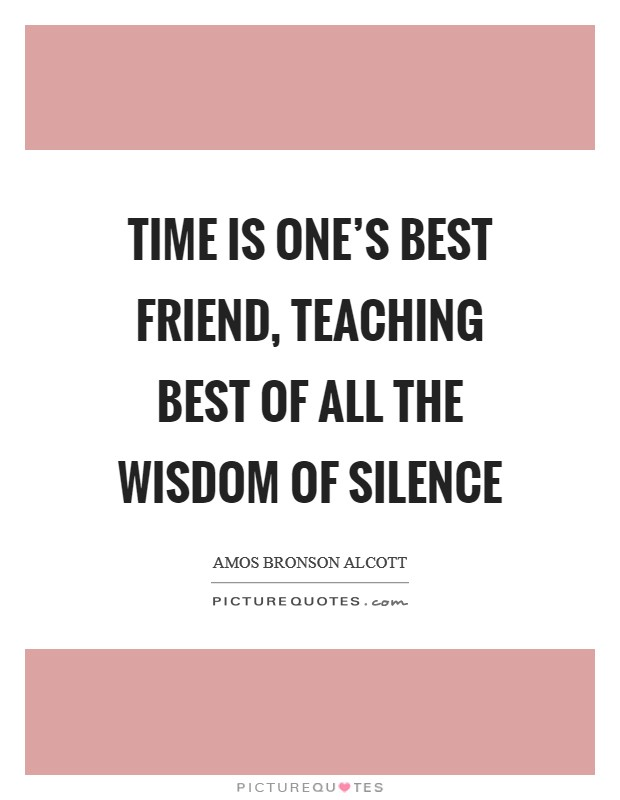 Time is one's best friend, teaching best of all the wisdom of silence Picture Quote #1