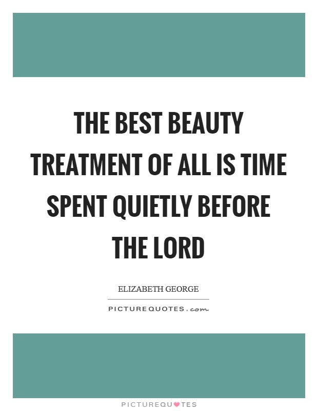The best beauty treatment of all is time spent quietly before the Lord Picture Quote #1
