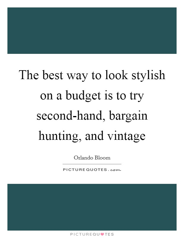 The best way to look stylish on a budget is to try second-hand, bargain hunting, and vintage Picture Quote #1