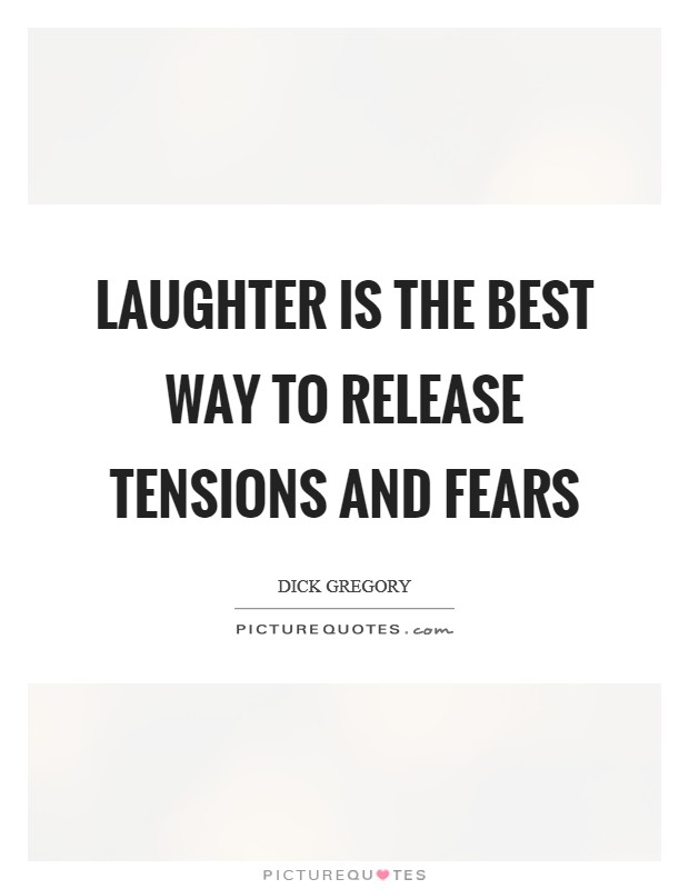 Laughter is the best way to release tensions and fears Picture Quote #1
