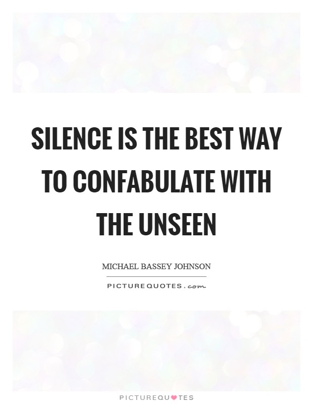 Silence is the best way to confabulate with the unseen Picture Quote #1