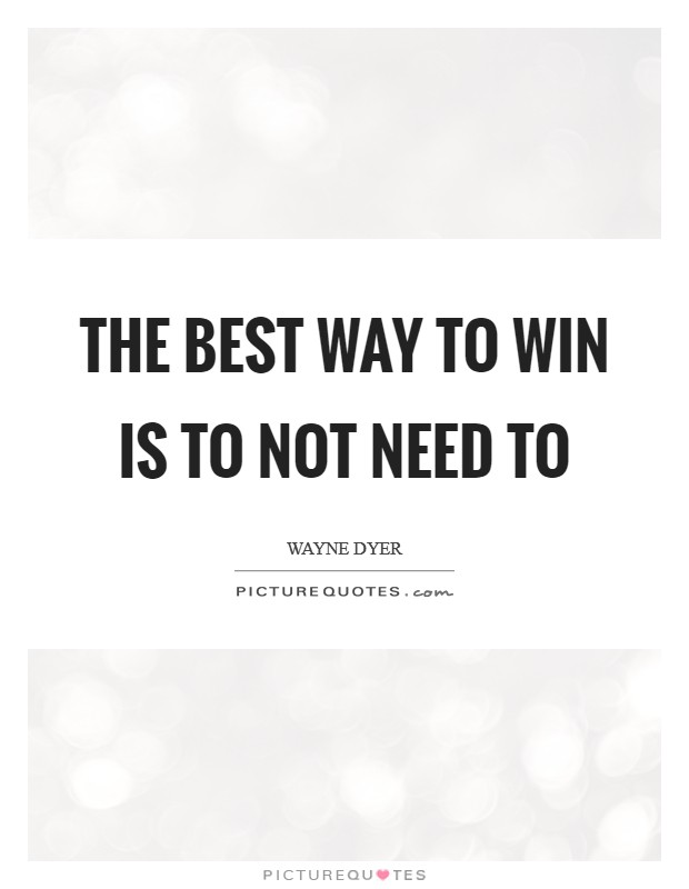 The best way to win is to not need to Picture Quote #1