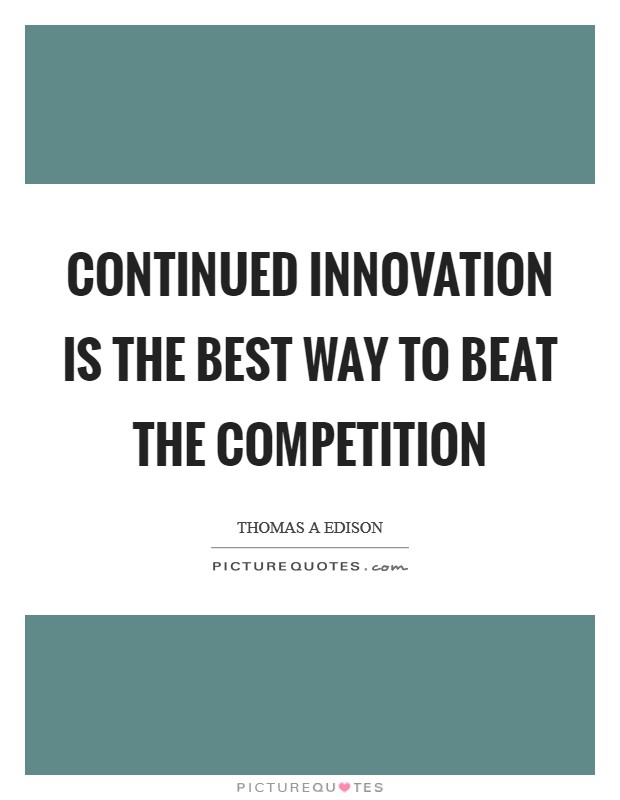 Continued innovation is the best way to beat the competition Picture Quote #1