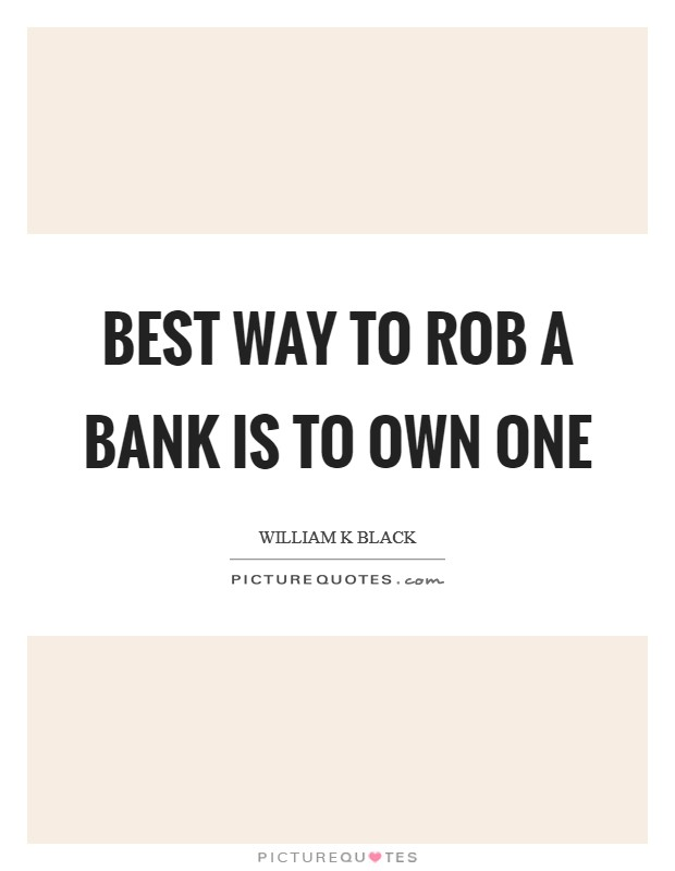 Best way to rob a bank is to own one Picture Quote #1