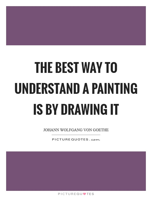 The best way to understand a painting is by drawing it Picture Quote #1
