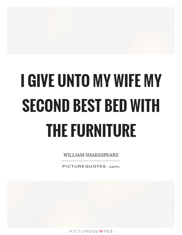 I give unto my wife my second best bed with the furniture Picture Quote #1