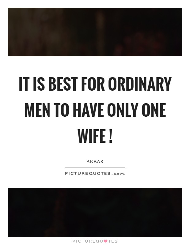 It is best for ordinary men to have only one wife ! Picture Quote #1