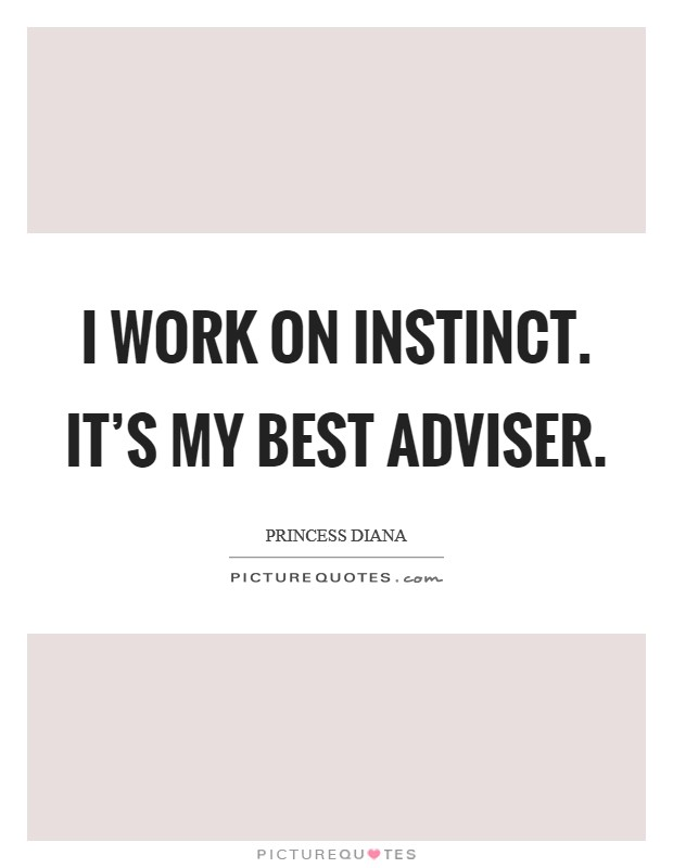 I work on instinct. It's my best adviser Picture Quote #1